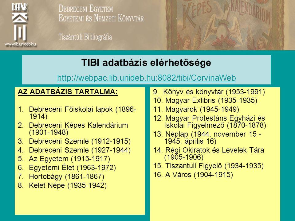 23 AZ ADATBÁZIS TARTALMA: 1.Debreceni Főiskolai lapok (1896- 1914) 2.Debreceni Képes Kalendárium (1901-1948) 3.Debreceni Szemle (1912-1915) 4.Debreceni Szemle (1927-1944) 5.Az Egyetem (1915-1917) 6.Egyetemi Élet (1963-1972) 7.Hortobágy (1861-1867) 8.Kelet Népe (1935-1942) 9.