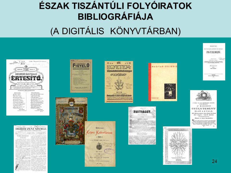24 ÉSZAK TISZÁNTÚLI FOLYÓIRATOK BIBLIOGRÁFIÁJA (A DIGITÁLIS KÖNYVTÁRBAN)