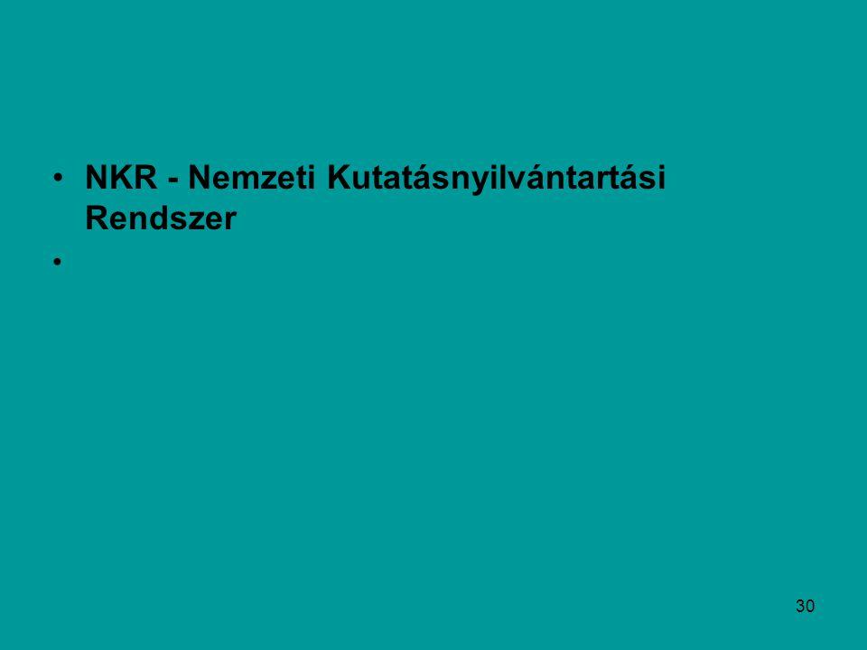 30 NKR - Nemzeti Kutatásnyilvántartási Rendszer http://www.omikk.bme.hu/main.php?folderID=876
