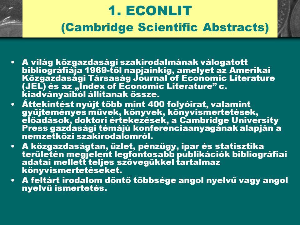 1. ECONLIT (Cambridge Scientific Abstracts) A világ közgazdasági szakirodalmának válogatott bibliográfiája 1969-től napjainkig, amelyet az Amerikai Kö
