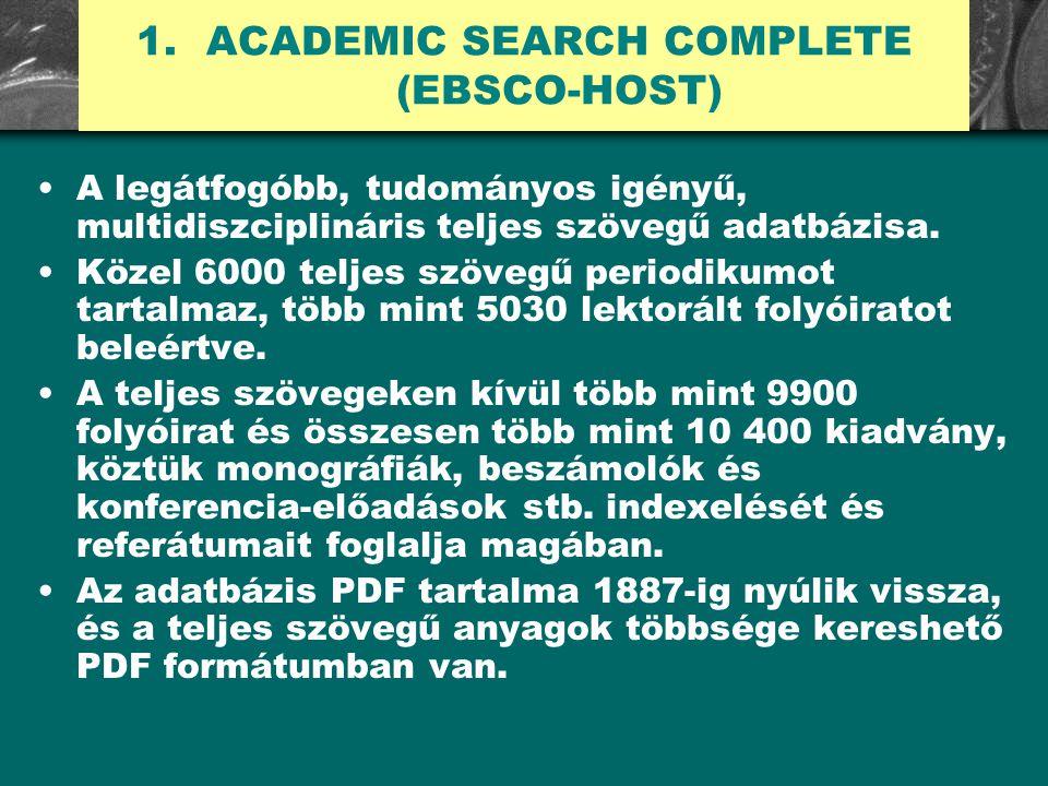 1. 1.ACADEMIC SEARCH COMPLETE (EBSCO-HOST) A legátfogóbb, tudományos igényű, multidiszciplináris teljes szövegű adatbázisa. Közel 6000 teljes szövegű