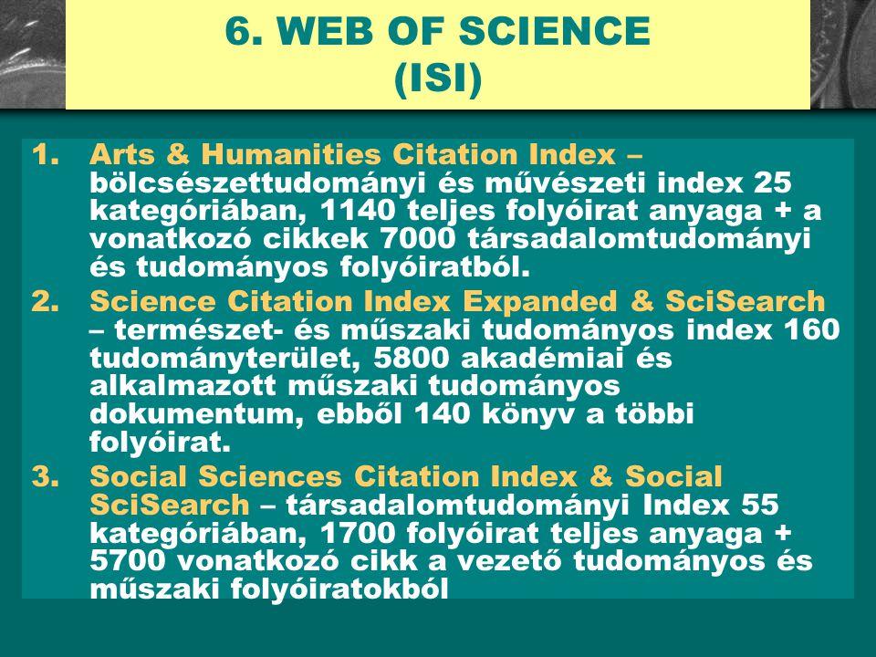6. WEB OF SCIENCE (ISI) 1.Arts & Humanities Citation Index – bölcsészettudományi és művészeti index 25 kategóriában, 1140 teljes folyóirat anyaga + a