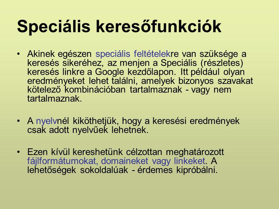 Speciális keresőfunkciók Akinek egészen speciális feltételekre van szüksége a keresés sikeréhez, az menjen a Speciális (részletes) keresés linkre a Google kezdőlapon.