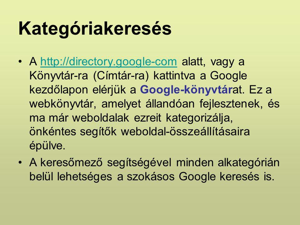Kategóriakeresés A http://directory.google-com alatt, vagy a Könyvtár-ra (Címtár-ra) kattintva a Google kezdőlapon elérjük a Google-könyvtárat.