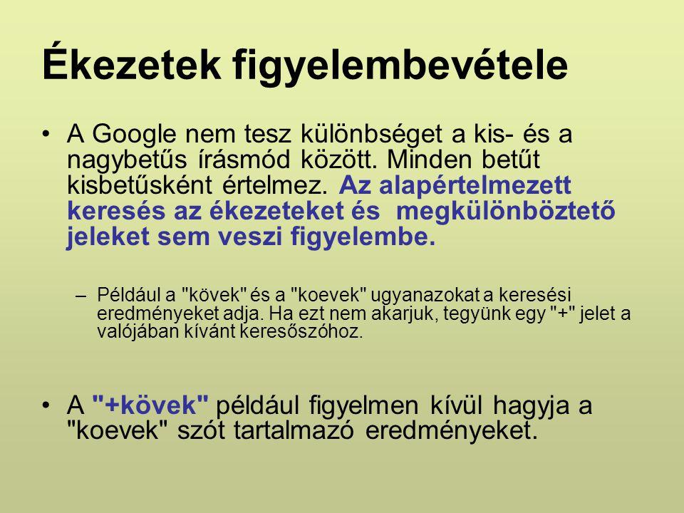 Ékezetek figyelembevétele A Google nem tesz különbséget a kis- és a nagybetűs írásmód között.