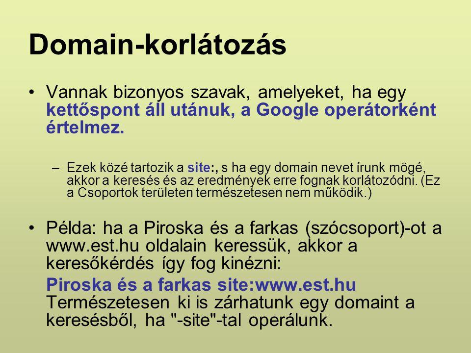 Domain-korlátozás Vannak bizonyos szavak, amelyeket, ha egy kettőspont áll utánuk, a Google operátorként értelmez.