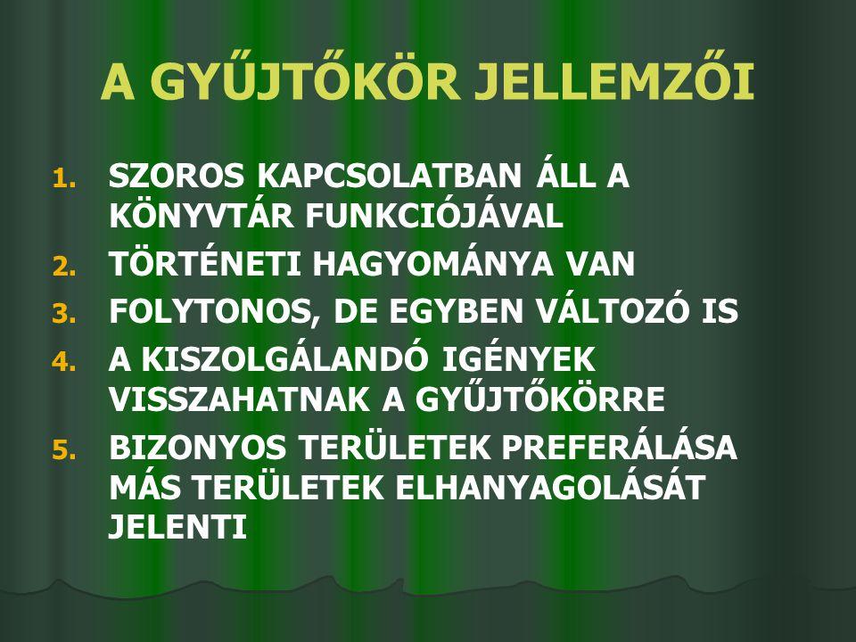 A GYŰJTŐKÖR JELLEMZŐI 1. 1. SZOROS KAPCSOLATBAN ÁLL A KÖNYVTÁR FUNKCIÓJÁVAL 2.