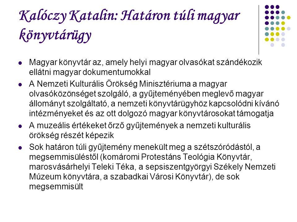 Kalóczy Katalin: Határon túli magyar könyvtárügy Magyar könyvtár az, amely helyi magyar olvasókat szándékozik ellátni magyar dokumentumokkal A Nemzeti