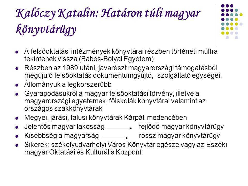 Kalóczy Katalin: Határon túli magyar könyvtárügy A felsőoktatási intézmények könyvtárai részben történeti múltra tekintenek vissza (Babes-Bolyai Egyet