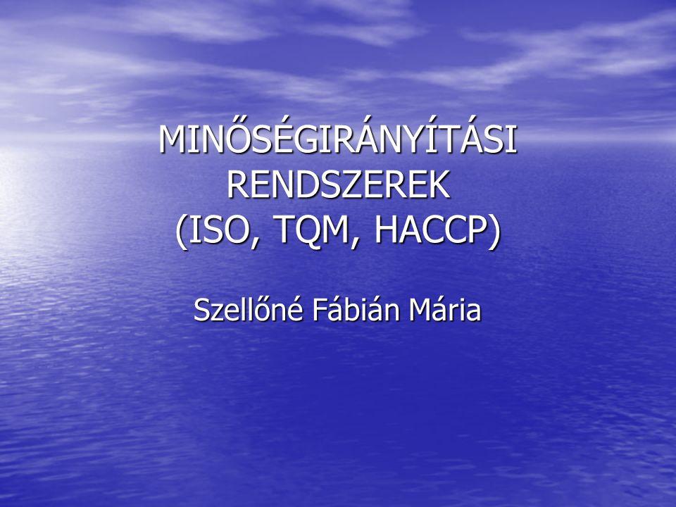 MINŐSÉGIRÁNYÍTÁSI RENDSZEREK (ISO, TQM, HACCP) Szellőné Fábián Mária