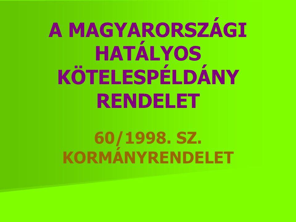 A MAGYARORSZÁGI HATÁLYOS KÖTELESPÉLDÁNY RENDELET 60/1998. SZ. KORMÁNYRENDELET