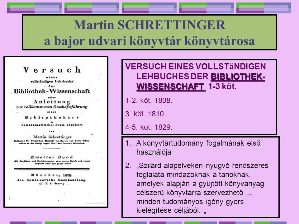 Martin SCHRETTINGER a bajor udvari könyvtár könyvtárosa BIBLIOTHEK- WISSENSCHAFT VERSUCH EINES VOLLSTäNDIGEN LEHBUCHES DER BIBLIOTHEK- WISSENSCHAFT 1-3 köt.
