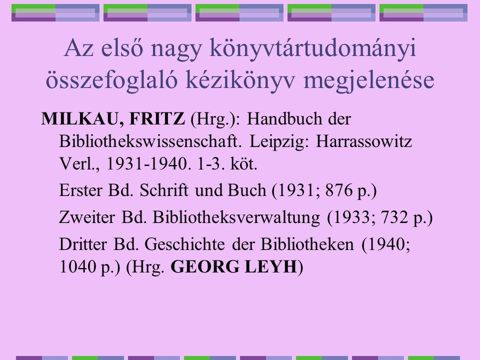 Az első nagy könyvtártudományi összefoglaló kézikönyv megjelenése MILKAU, FRITZ (Hrg.): Handbuch der Bibliothekswissenschaft. Leipzig: Harrassowitz Ve