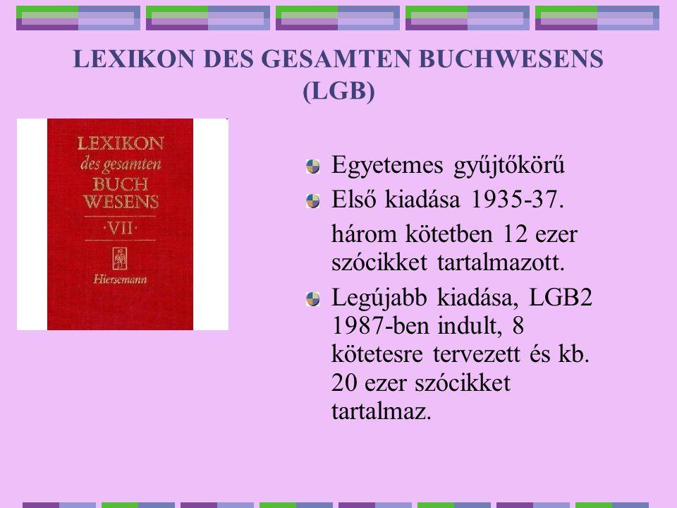 LEXIKON DES GESAMTEN BUCHWESENS (LGB) Egyetemes gyűjtőkörű Első kiadása 1935-37.
