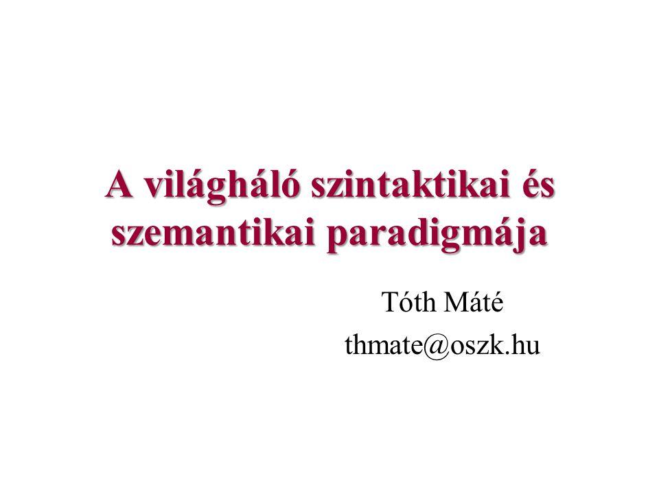 A világháló szintaktikai és szemantikai paradigmája Tóth Máté thmate@oszk.hu