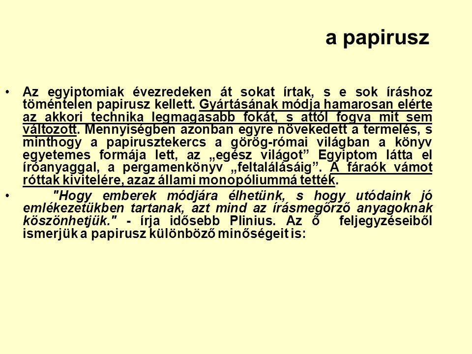 a papirusz Az egyiptomiak évezredeken át sokat írtak, s e sok íráshoz töméntelen papirusz kellett. Gyártásának módja hamarosan elérte az akkori techni