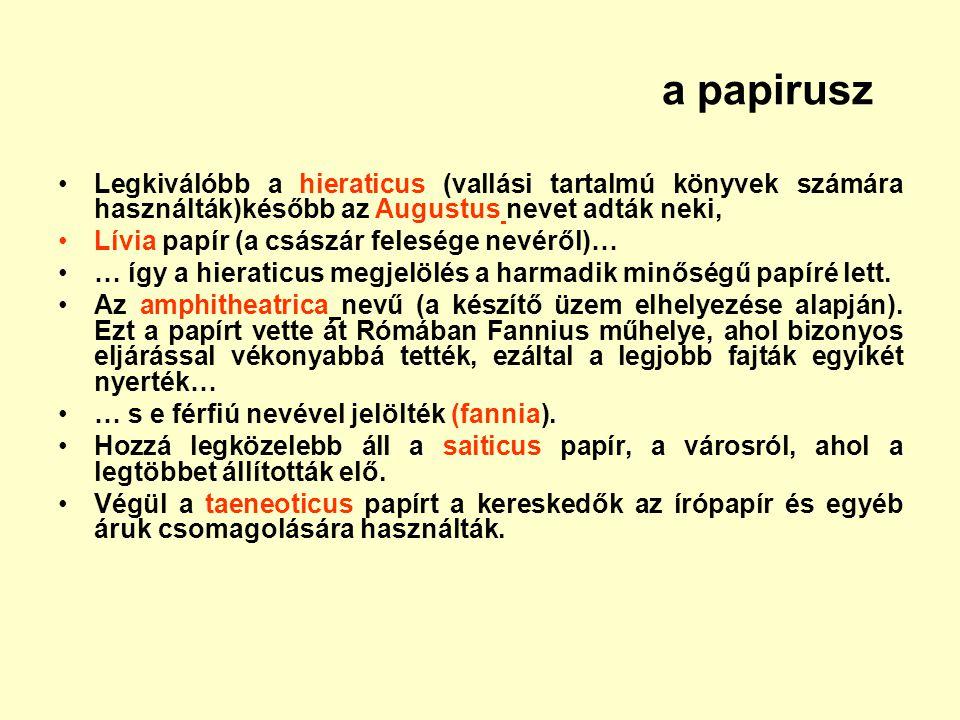 a papirusz Legkiválóbb a hieraticus (vallási tartalmú könyvek számára használták)később az Augustus nevet adták neki, Lívia papír (a császár felesége