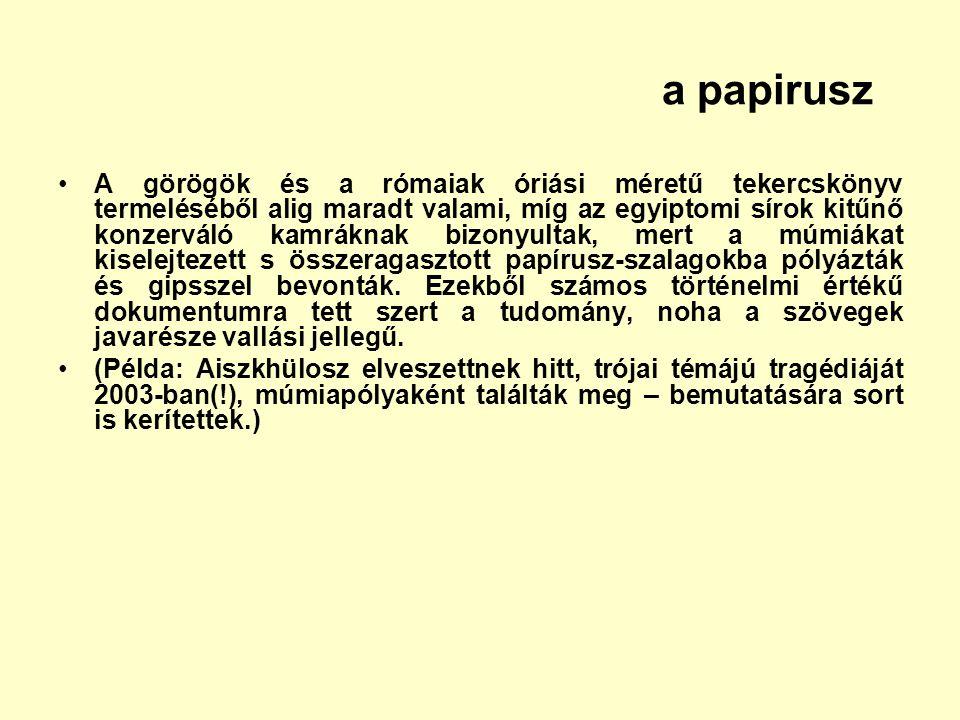 a papirusz A görögök és a rómaiak óriási méretű tekercskönyv termeléséből alig maradt valami, míg az egyiptomi sírok kitűnő konzerváló kamráknak bizon