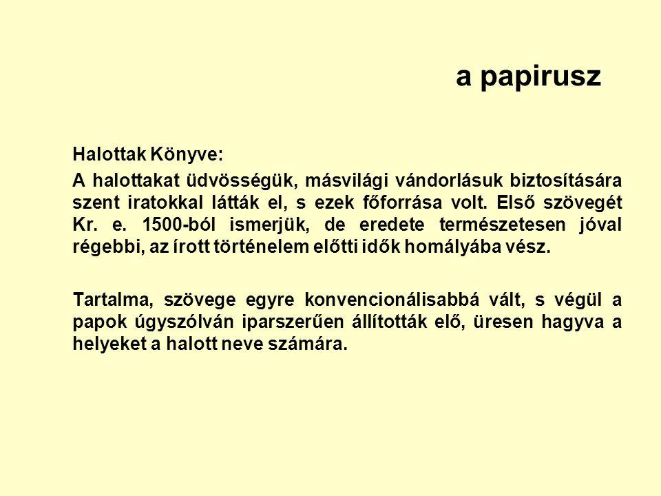 a papirusz Halottak Könyve: A halottakat üdvösségük, másvilági vándorlásuk biztosítására szent iratokkal látták el, s ezek főforrása volt. Első szöveg
