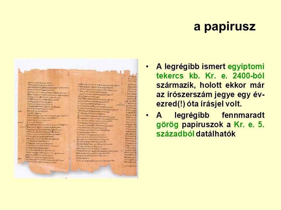 a papirusz A legrégibb ismert egyiptomi tekercs kb. Kr. e. 2400-ból származik, holott ekkor már az írószerszám jegye egy év- ezred(!) óta írásjel volt
