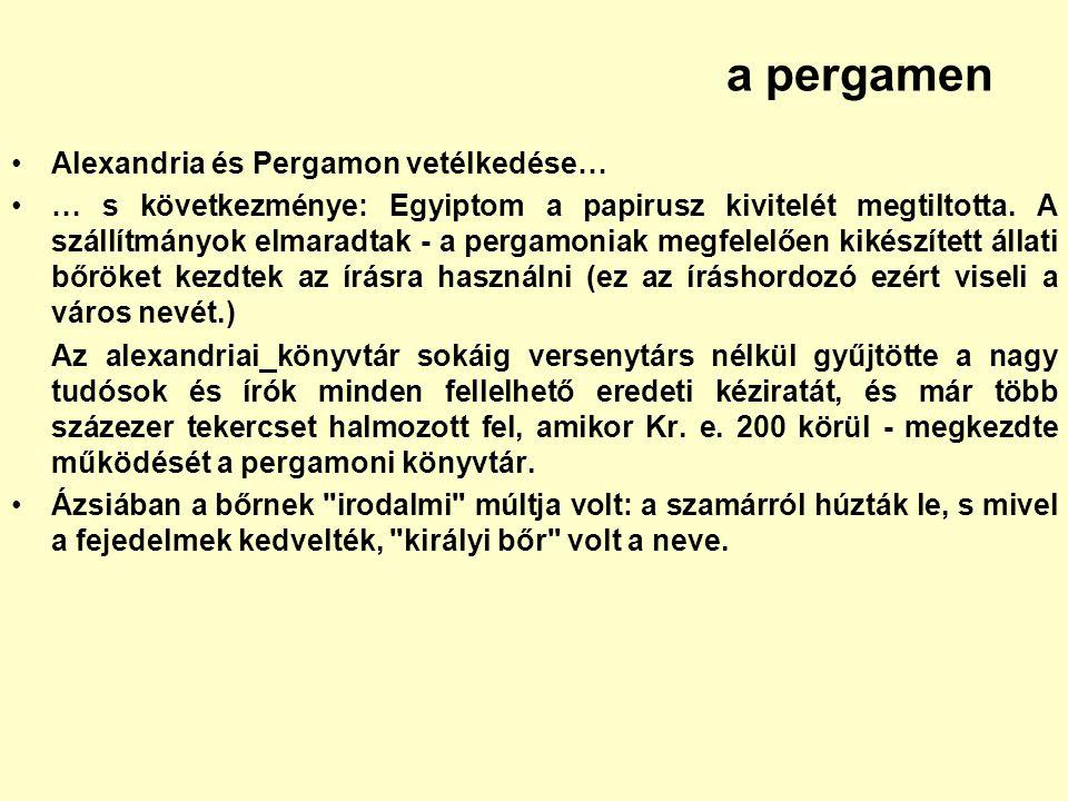 a pergamen Alexandria és Pergamon vetélkedése… … s következménye: Egyiptom a papirusz kivitelét megtiltotta. A szállítmányok elmaradtak - a pergamonia