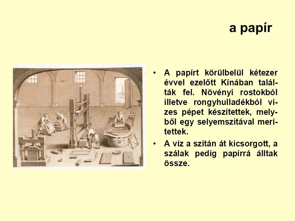 a papír A papírt körülbelül kétezer évvel ezelőtt Kínában talál- ták fel. Növényi rostokból illetve rongyhulladékból vi- zes pépet készítettek, mely-