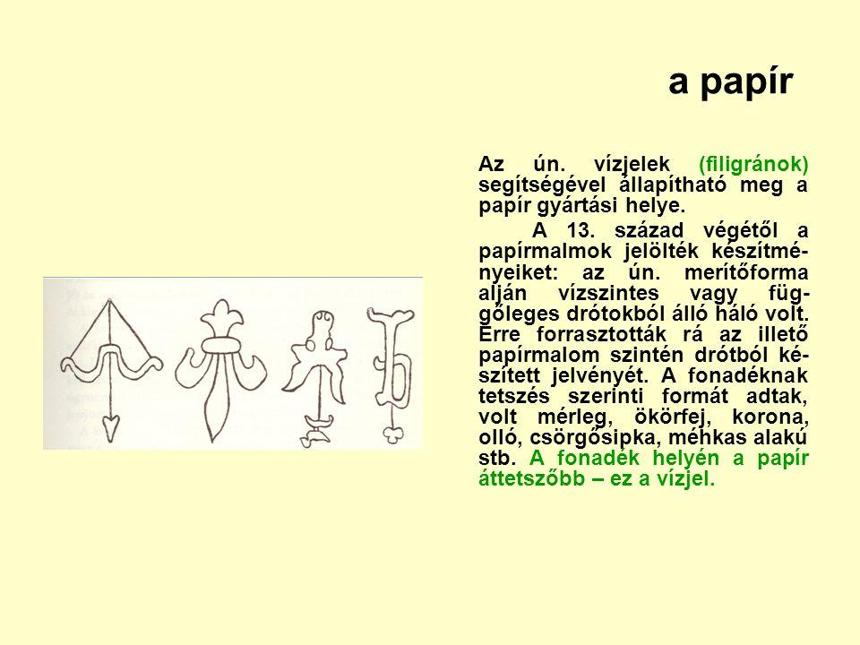 a papír Az ún. vízjelek (filigránok) segítségével állapítható meg a papír gyártási helye. A 13. század végétől a papírmalmok jelölték készítmé- nyeike
