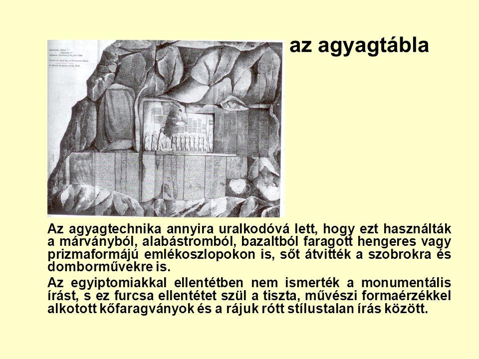 az agyagtábla Az agyagtechnika annyira uralkodóvá lett, hogy ezt használták a márványból, alabástromból, bazaltból faragott hengeres vagy prizmaformáj