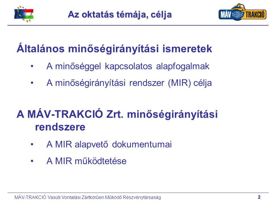 MÁV-TRAKCIÓ Vasúti Vontatási Zártkörűen Működő Részvénytársaság 2 Az oktatás témája, célja Általános minőségirányítási ismeretek A minőséggel kapcsola