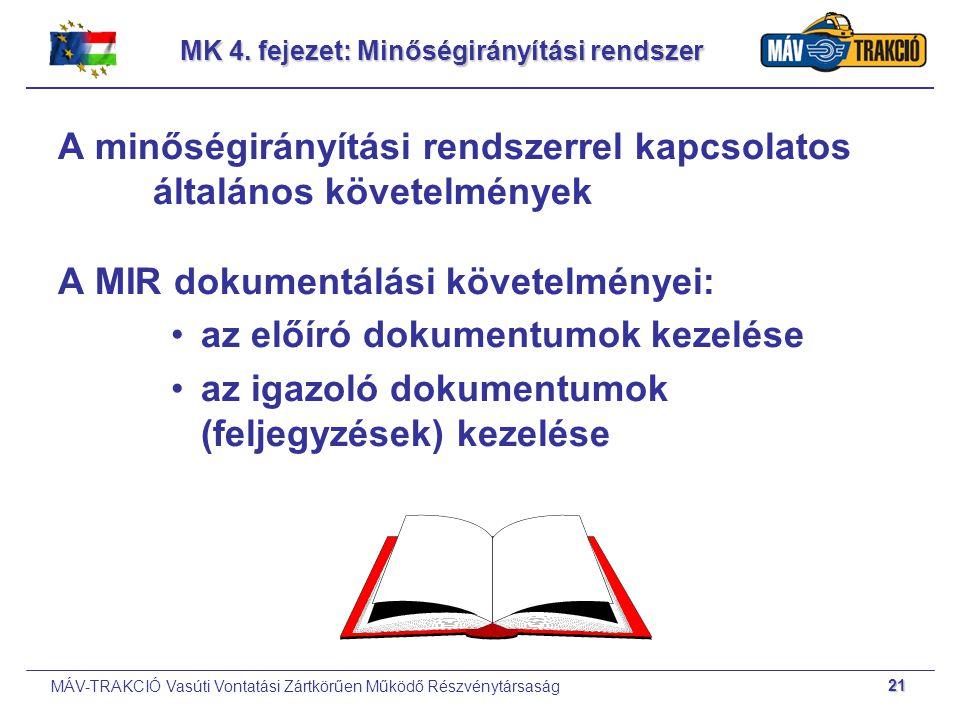 MÁV-TRAKCIÓ Vasúti Vontatási Zártkörűen Működő Részvénytársaság 21 MK 4. fejezet: Minőségirányítási rendszer A minőségirányítási rendszerrel kapcsolat