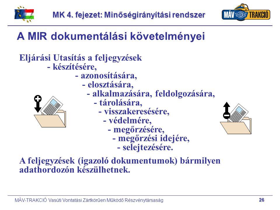 MÁV-TRAKCIÓ Vasúti Vontatási Zártkörűen Működő Részvénytársaság 26 MK 4. fejezet: Minőségirányítási rendszer A MIR dokumentálási követelményei Eljárás