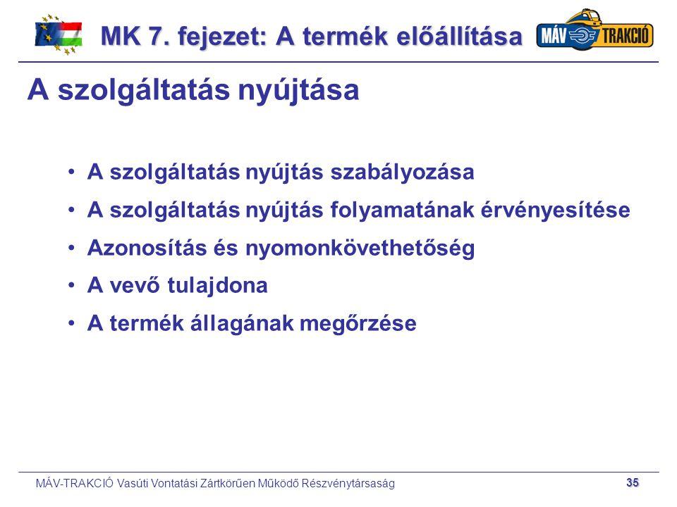 MÁV-TRAKCIÓ Vasúti Vontatási Zártkörűen Működő Részvénytársaság 35 A szolgáltatás nyújtása A szolgáltatás nyújtás szabályozása A szolgáltatás nyújtás