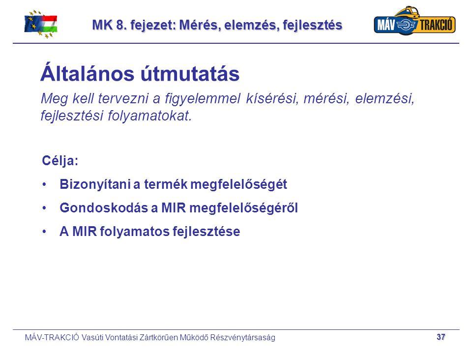 MÁV-TRAKCIÓ Vasúti Vontatási Zártkörűen Működő Részvénytársaság 37 MK 8. fejezet: Mérés, elemzés, fejlesztés Általános útmutatás Meg kell tervezni a f