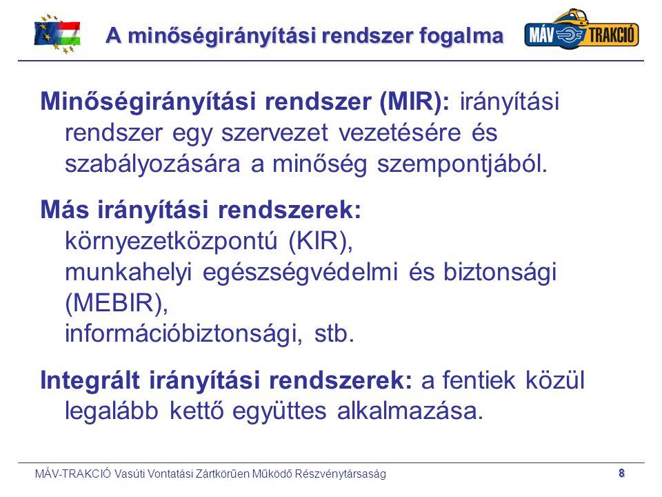 MÁV-TRAKCIÓ Vasúti Vontatási Zártkörűen Működő Részvénytársaság 8 A minőségirányítási rendszer fogalma Minőségirányítási rendszer (MIR): irányítási re