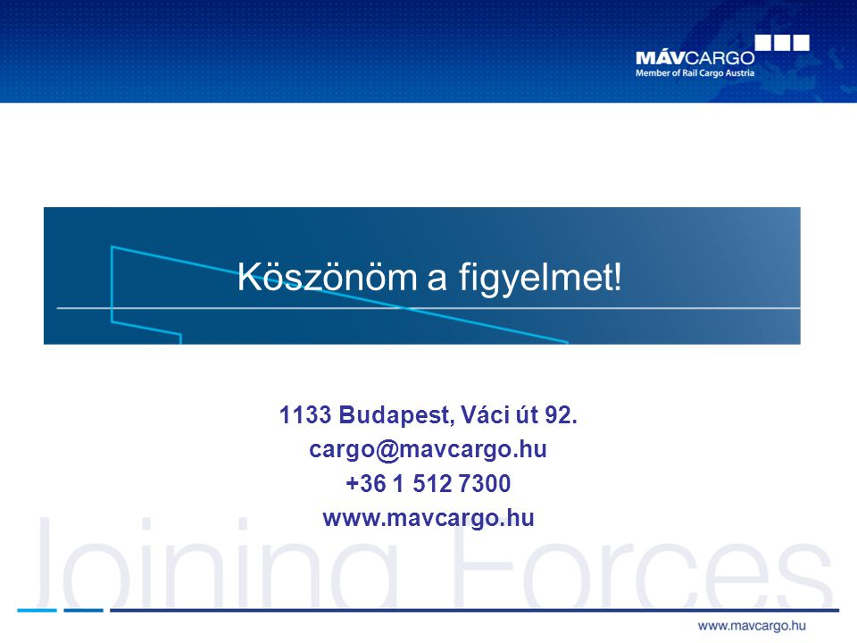 Köszönöm a figyelmet! 1133 Budapest, Váci út 92. cargo@mavcargo.hu +36 1 512 7300 www.mavcargo.hu