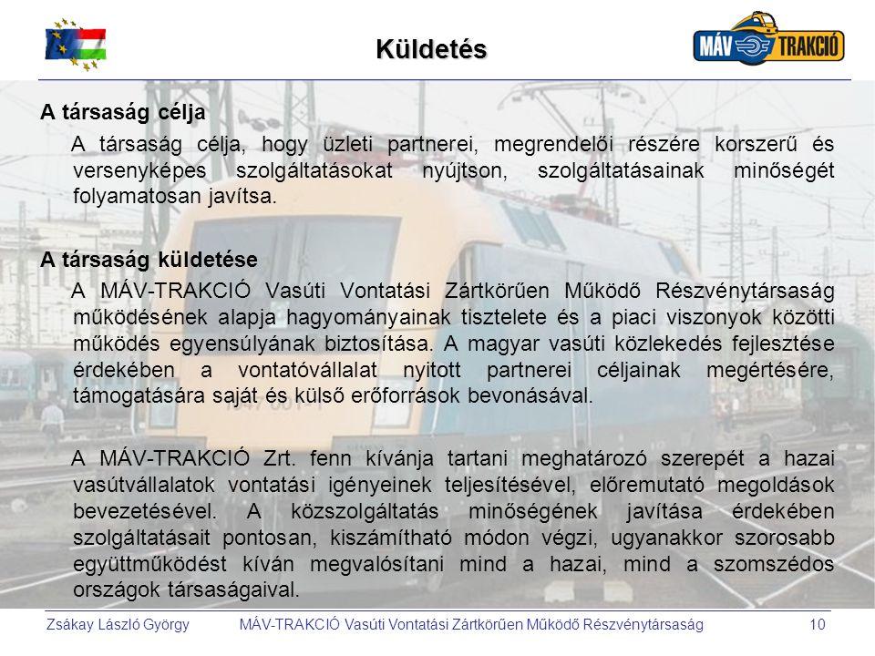 Zsákay László György MÁV-TRAKCIÓ Vasúti Vontatási Zártkörűen Működő Részvénytársaság10Küldetés A társaság célja A társaság célja, hogy üzleti partnere