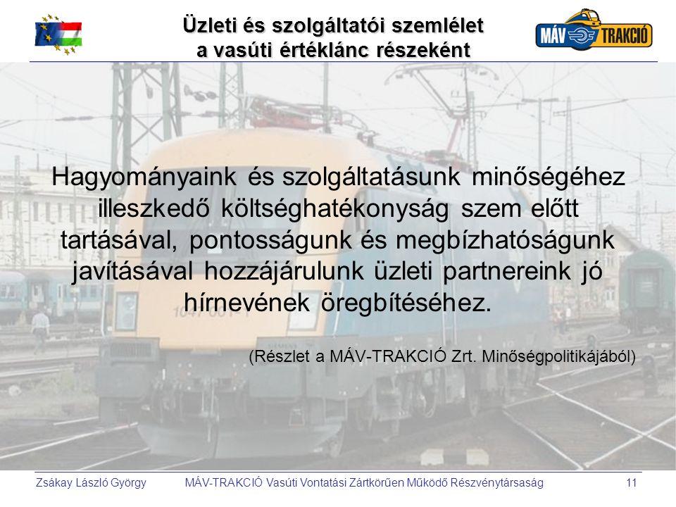 Zsákay László György MÁV-TRAKCIÓ Vasúti Vontatási Zártkörűen Működő Részvénytársaság11 Üzleti és szolgáltatói szemlélet a vasúti értéklánc részeként H