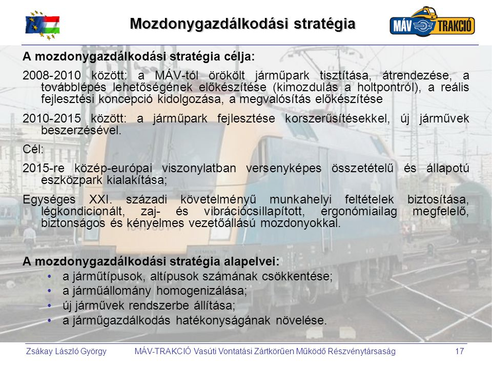 Zsákay László György MÁV-TRAKCIÓ Vasúti Vontatási Zártkörűen Működő Részvénytársaság17 A mozdonygazdálkodási stratégia célja: 2008-2010 között: a MÁV-