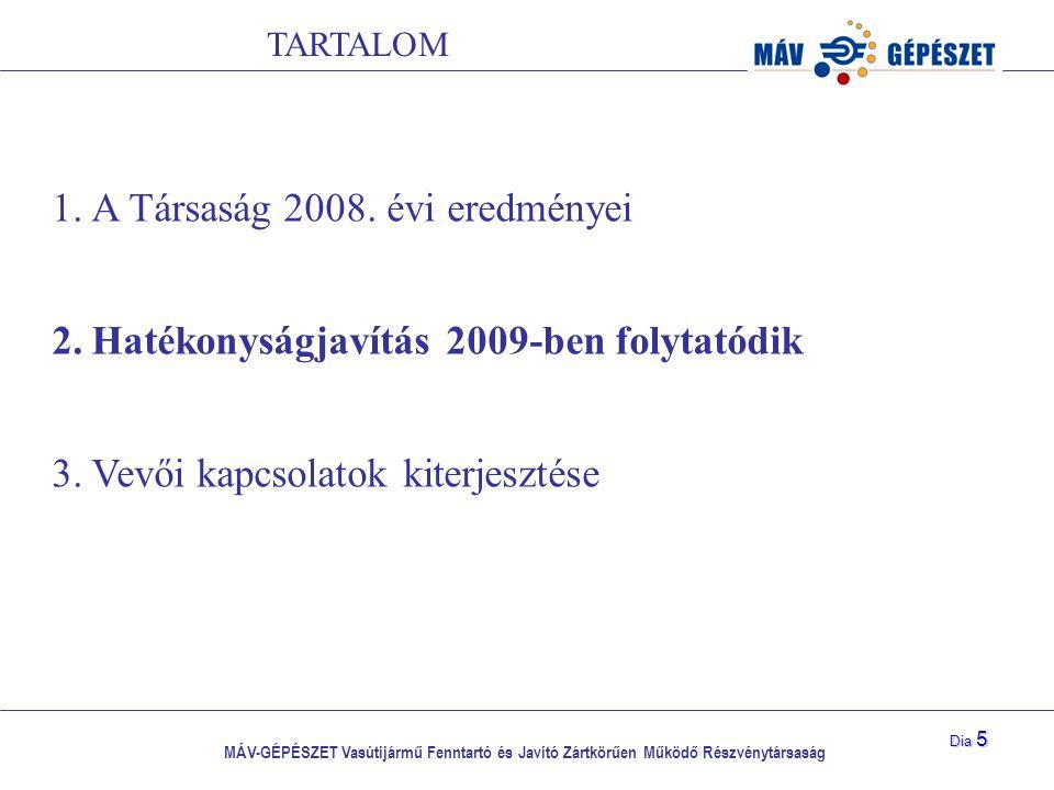 MÁV-GÉPÉSZET Vasútijármű Fenntartó és Javító Zártkörűen Működő Részvénytársaság Dia 5 1.A Társaság 2008. évi eredményei 2.Hatékonyságjavítás 2009-ben