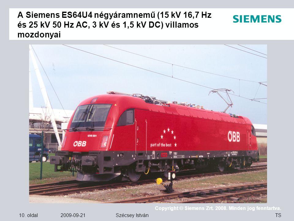 10. oldal 2009-09-21 Copyright © Siemens Zrt. 2008. Minden jog fenntartva. TS Szécsey István A Siemens ES64U4 négyáramnemű (15 kV 16,7 Hz és 25 kV 50
