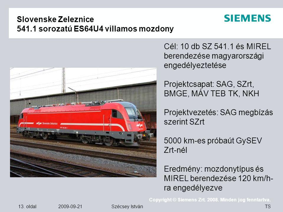 13. oldal 2009-09-21 Copyright © Siemens Zrt. 2008. Minden jog fenntartva. TS Szécsey István Slovenske Zeleznice 541.1 sorozatú ES64U4 villamos mozdon