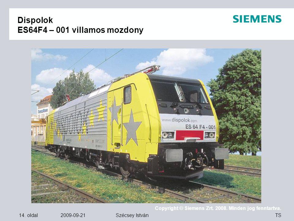14. oldal 2009-09-21 Copyright © Siemens Zrt. 2008. Minden jog fenntartva. TS Szécsey István Dispolok ES64F4 – 001 villamos mozdony