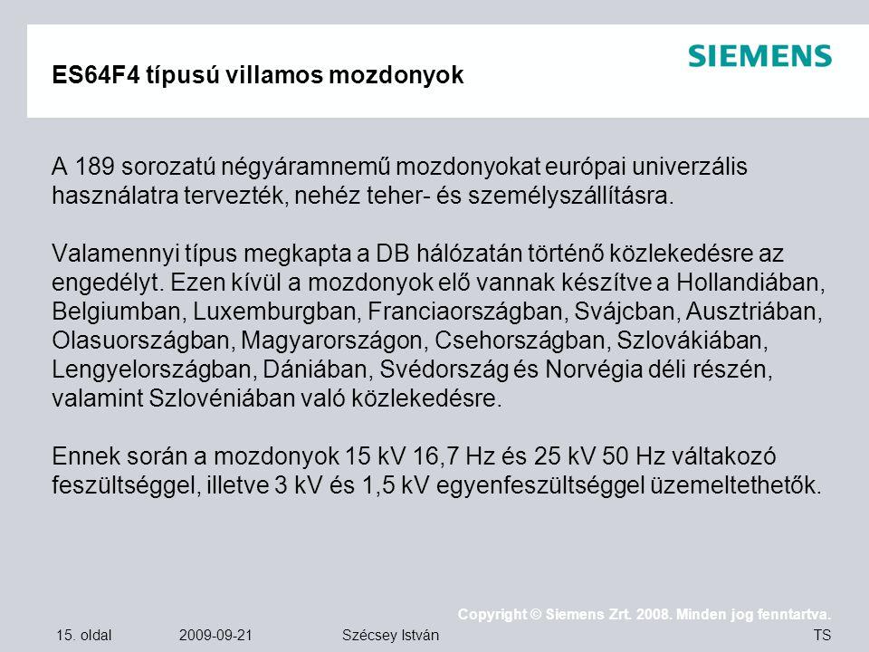 15. oldal 2009-09-21 Copyright © Siemens Zrt. 2008. Minden jog fenntartva. TS Szécsey István ES64F4 típusú villamos mozdonyok A 189 sorozatú négyáramn