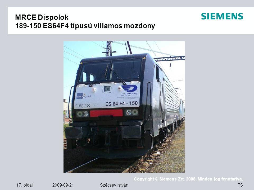 17. oldal 2009-09-21 Copyright © Siemens Zrt. 2008. Minden jog fenntartva. TS Szécsey István MRCE Dispolok 189-150 ES64F4 típusú villamos mozdony