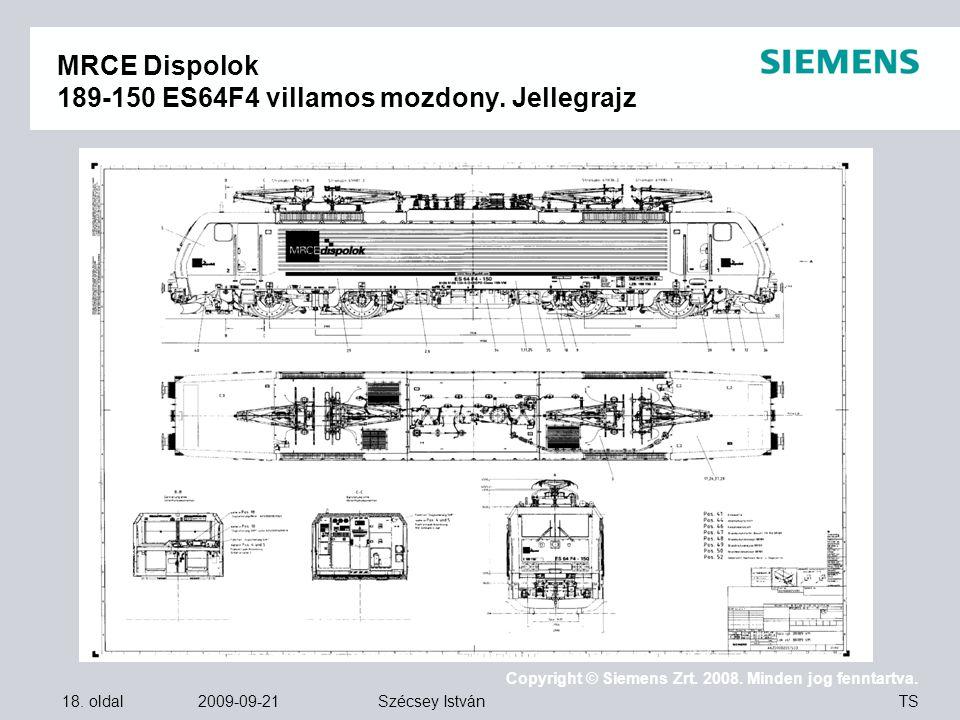 18. oldal 2009-09-21 Copyright © Siemens Zrt. 2008. Minden jog fenntartva. TS Szécsey István MRCE Dispolok 189-150 ES64F4 villamos mozdony. Jellegrajz