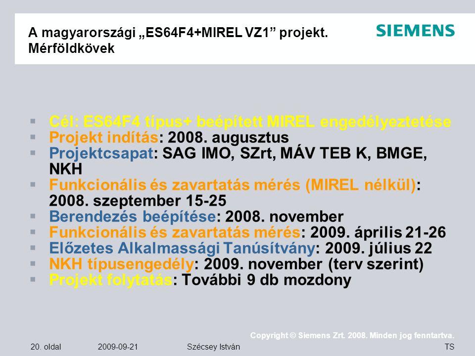"""20. oldal 2009-09-21 Copyright © Siemens Zrt. 2008. Minden jog fenntartva. TS Szécsey István A magyarországi """"ES64F4+MIREL VZ1"""" projekt. Mérföldkövek"""