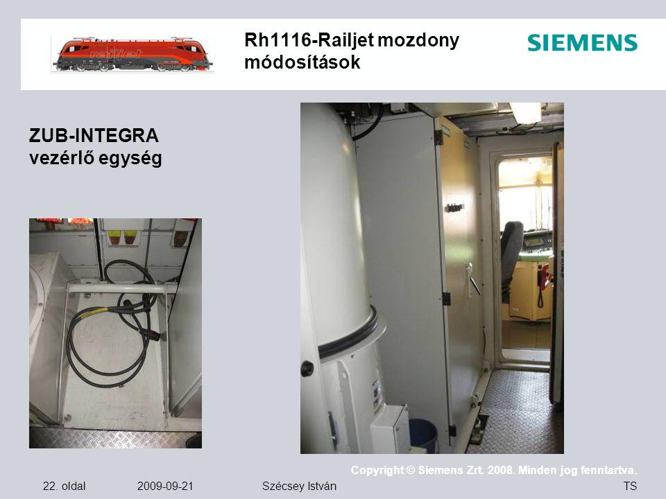 22. oldal 2009-09-21 Copyright © Siemens Zrt. 2008. Minden jog fenntartva. TS Szécsey István Rh1116-Railjet mozdony módosítások ZUB-INTEGRA vezérlő eg