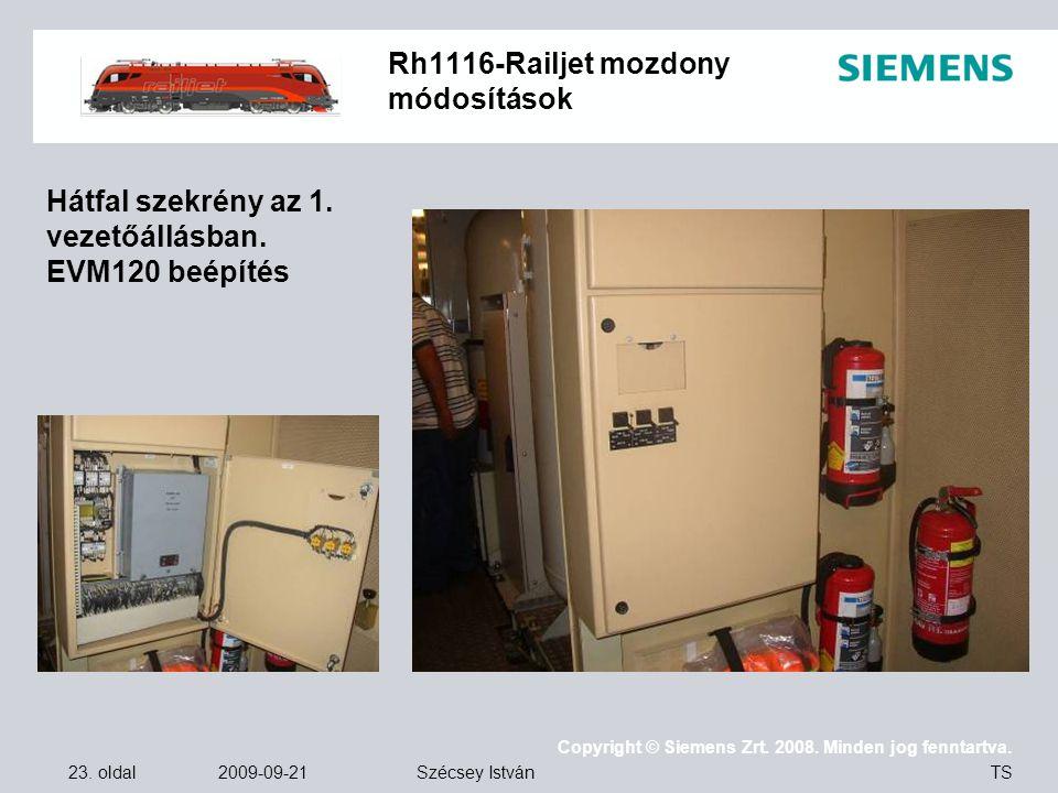 23. oldal 2009-09-21 Copyright © Siemens Zrt. 2008. Minden jog fenntartva. TS Szécsey István Rh1116-Railjet mozdony módosítások Hátfal szekrény az 1.