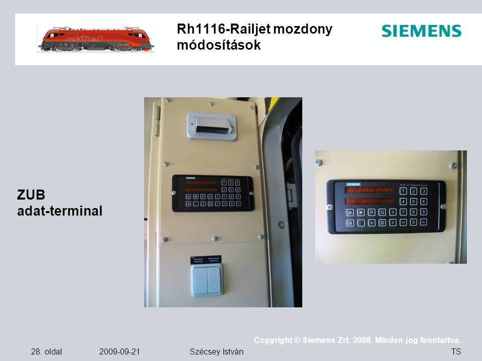 28. oldal 2009-09-21 Copyright © Siemens Zrt. 2008. Minden jog fenntartva. TS Szécsey István Rh1116-Railjet mozdony módosítások ZUB adat-terminal