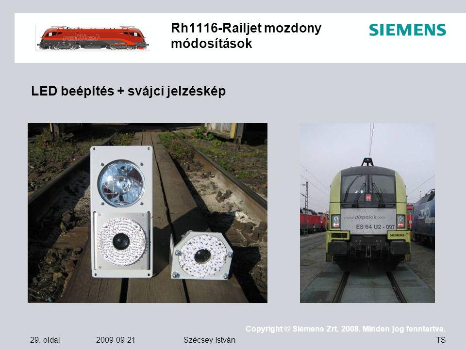 29. oldal 2009-09-21 Copyright © Siemens Zrt. 2008. Minden jog fenntartva. TS Szécsey István Rh1116-Railjet mozdony módosítások LED beépítés + svájci